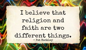i believe religion and faith are two different things