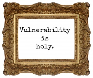 vulnerability is holy