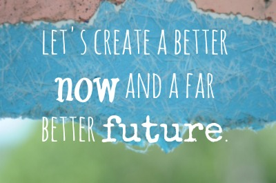 create a better now