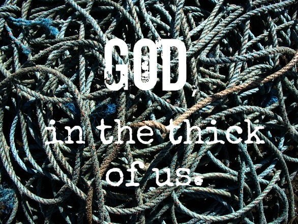 God in the thick of us