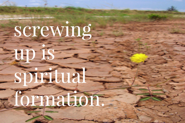 screwing up is spiritual formation