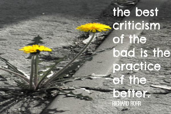 the best criticism of the bad is the practice of the better