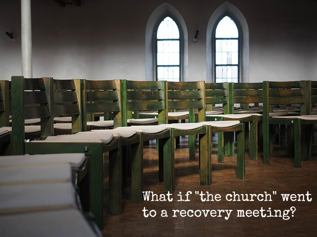what if the church went to  recovery meeting