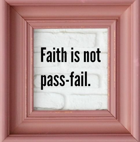 faith is not pass fail
